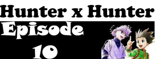 Hunter x Hunter Episode 10 English Dubbed