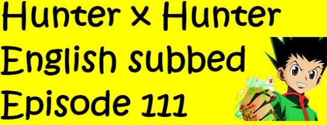Hunter x Hunter Episode 111 English Subbed