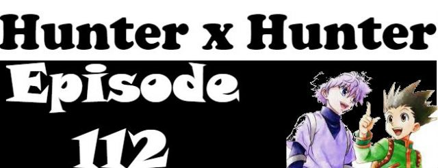 Hunter x Hunter Episode 112 English Dubbed