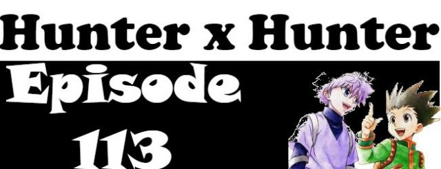 Hunter x Hunter Episode 113 English Dubbed