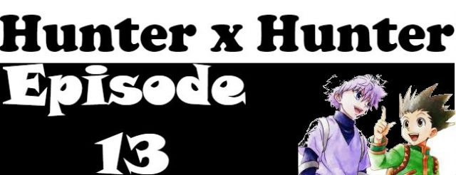 Hunter x Hunter Episode 13 English Dubbed