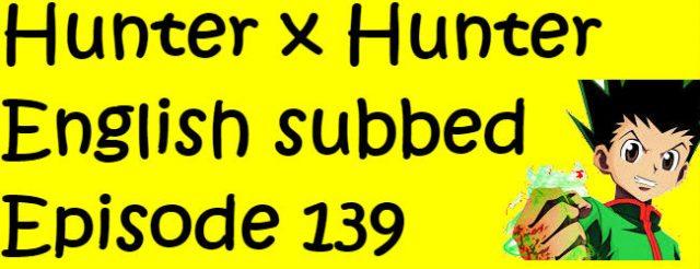 Hunter x Hunter Episode 139 English Subbed