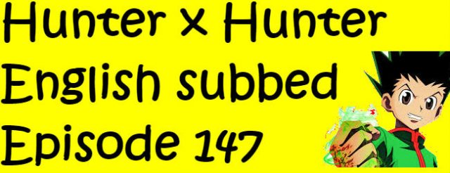 Hunter x Hunter Episode 147 English Subbed