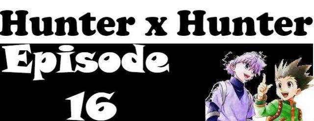 Hunter x Hunter Episode 16 English Dubbed