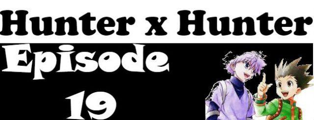 Hunter x Hunter Episode 19 English Dubbed