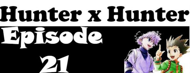 Hunter x Hunter Episode 21 English Dubbed