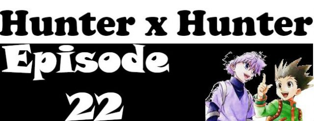 Hunter x Hunter Episode 22 English Dubbed