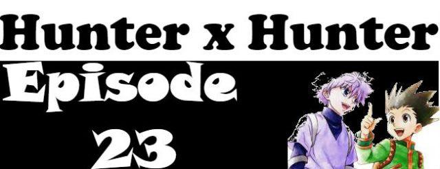 Hunter x Hunter Episode 23 English Dubbed
