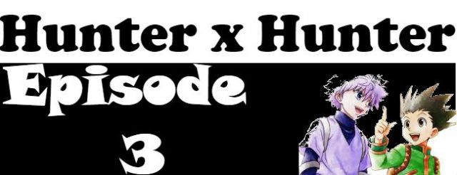 Hunter x Hunter Episode 3 English Dubbed