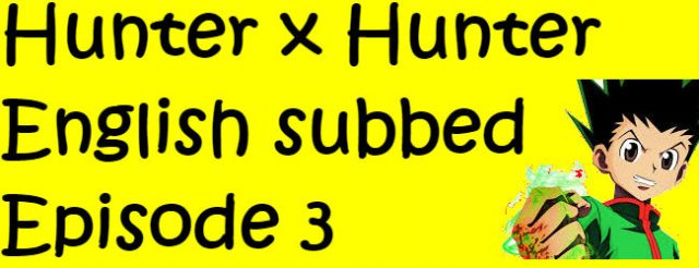 Hunter x Hunter Episode 3 English Subbed