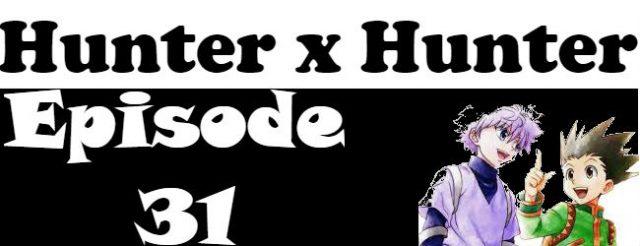 Hunter x Hunter Episode 31 English Dubbed