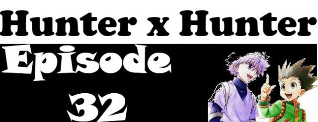 Hunter x Hunter Episode 32 English Dubbed