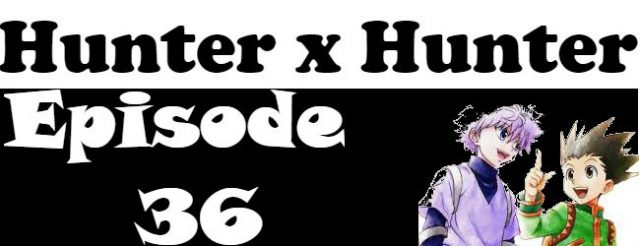 Hunter x Hunter Episode 36 English Dubbed