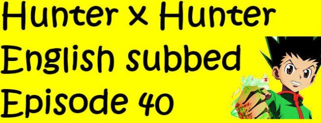 Hunter x Hunter Episode 40 English Subbed