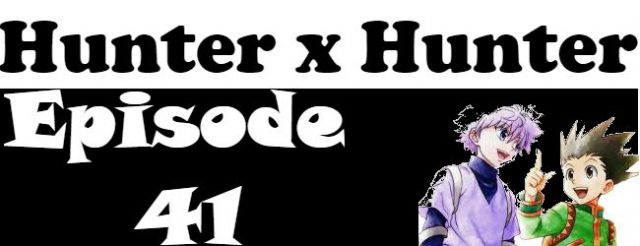 Hunter x Hunter Episode 41 English Dubbed