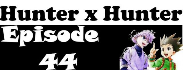 Hunter x Hunter Episode 44 English Dubbed