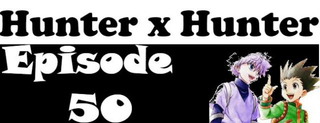 Hunter x Hunter Episode 50 English Dubbed