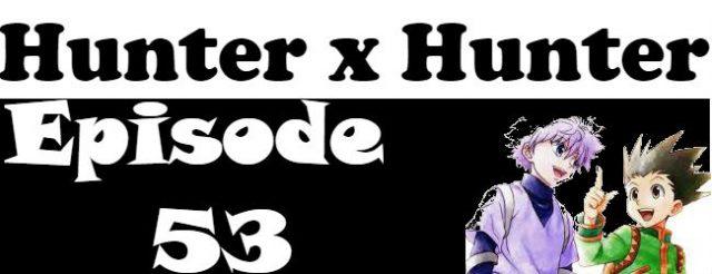 Hunter x Hunter Episode 53 English Dubbed