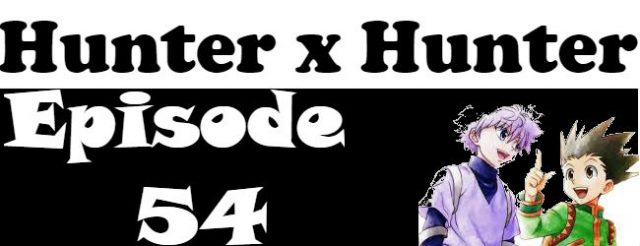 Hunter x Hunter Episode 54 English Dubbed