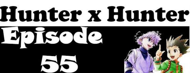 Hunter x Hunter Episode 55 English Dubbed