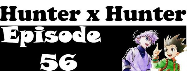 Hunter x Hunter Episode 56 English Dubbed
