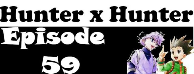 Hunter x Hunter Episode 59 English Dubbed