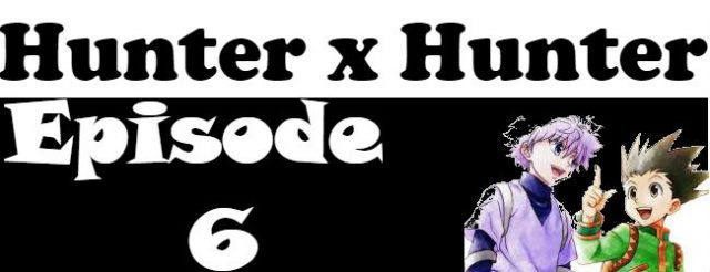Hunter x Hunter Episode 6 English Dubbed