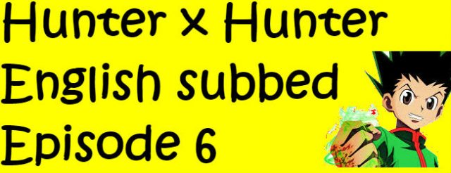 Hunter x Hunter Episode 6 English Subbed