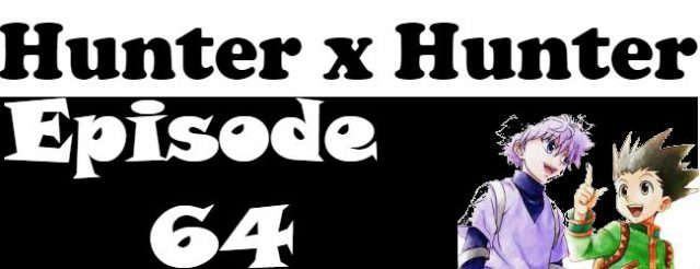 Hunter x Hunter Episode 64 English Dubbed