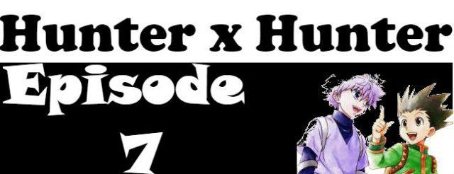 Hunter x Hunter Episode 7 English Dubbed