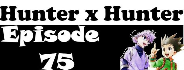 Hunter x Hunter Episode 75 English Dubbed