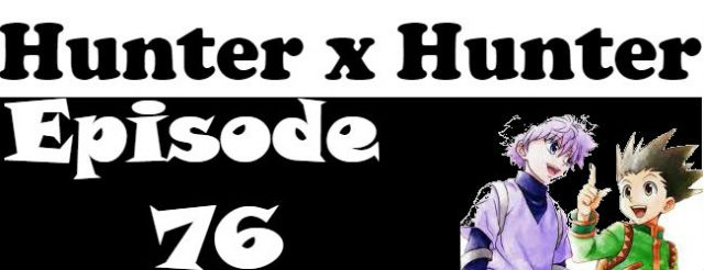 Hunter x Hunter Episode 76 English Dubbed