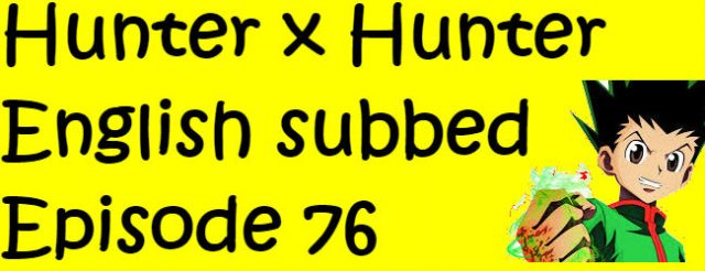 Hunter x Hunter Episode 76 English Subbed