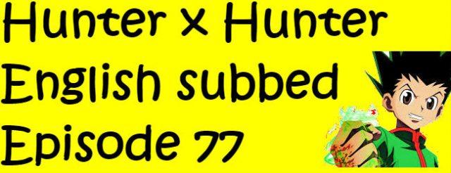 Hunter x Hunter Episode 77 English Subbed