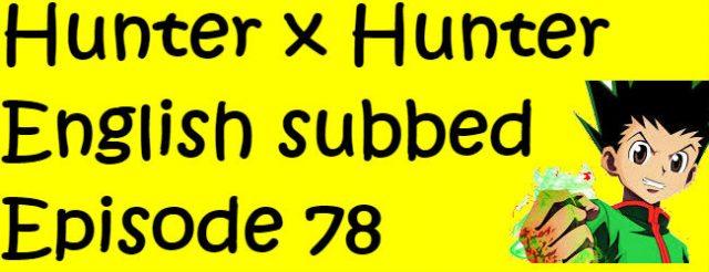Hunter x Hunter Episode 78 English Subbed