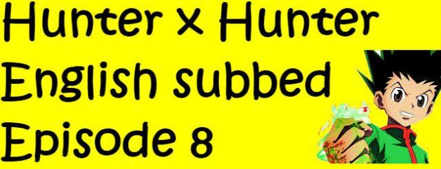 Hunter x Hunter Episode 8 English Subbed