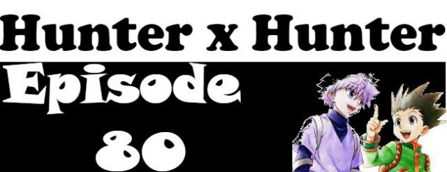 Hunter x Hunter Episode 80 English Dubbed