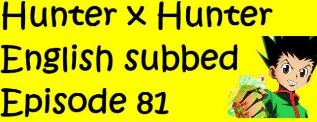 Hunter x Hunter Episode 81 English Subbed