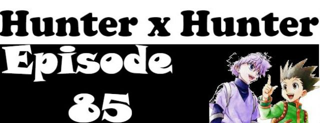Hunter x Hunter Episode 85 English Dubbed