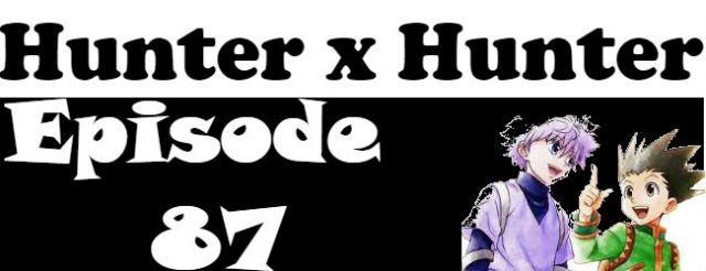 Hunter x Hunter Episode 87 English Dubbed