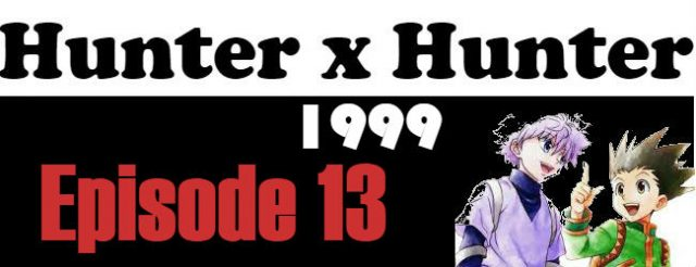 Hunter x Hunter (1999) Episode 13 English Subbed