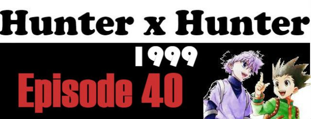 Hunter x Hunter (1999) Episode 40 English Subbed