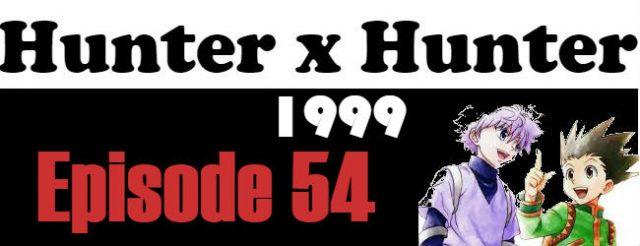 Hunter x Hunter (1999) Episode 54 English Subbed