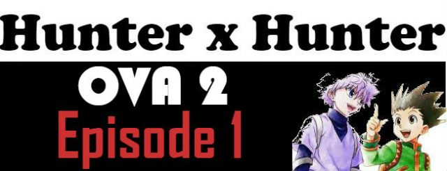 Hunter x Hunter OVA 2 Episode 1 English Subbed Watch Online