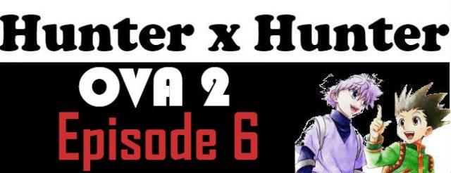 Hunter x Hunter OVA 2 Episode 6 English Subbed Watch Online