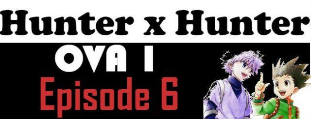 Hunter x Hunter OVA Episode 6 English Subbed Watch Online
